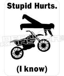Stupid Hurts Dirt Bike Funny Decal Decalmonster Com