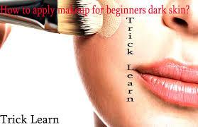 apply makeup for beginners dark skin