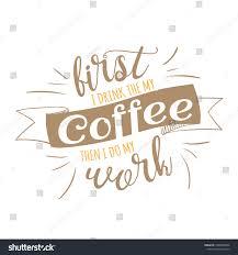 vector de stock libre de regalias sobre first drink my coffee do