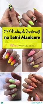 Paznokcie Na Lato 27 Modnych Inspiracji Na Letni Manicure Na
