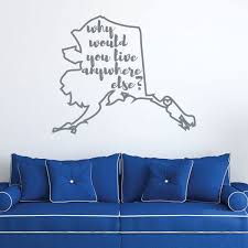 Amazon Com Alaska Wall Decal Why Would You Live Anywhere Else State Vinyl Art Silhouette For Home Decor Living Room Or Family Room Decoration Handmade