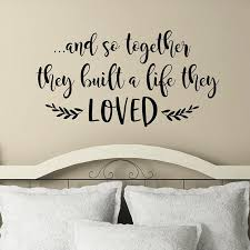 And So Together They Built A Life They Loved Vinyl Wall Decal Master Bedroom Wall D Wall Decals For Bedroom Wall Decor Bedroom Wall Quotes Decals Living Room