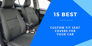 15 best custom fit seat covers for your