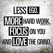 gym quotes less ego more hard work focus on you and love the grind