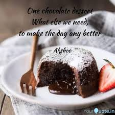 one chocolate dessert wh quotes writings by akshaya