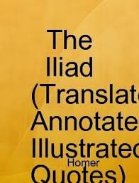 the iliad translated annotated illustrated quotes by homer