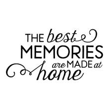 the best memories are made at home memories quotes family