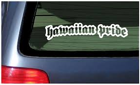Hawaiian Pride Car Window Fun Sticker Hawaii Aloha Hawaii Native Oahu Maui Decal Ebay