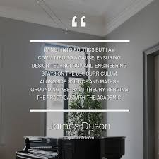 i m not into politics but i am commit james dyson about design