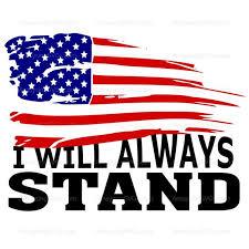 Svg I Will Always Stand Football Protest Kneel Protest Tshirt Svg Decal Svg Patriotic Us Flag Military I Dont Kneel Flag Patriotic Images American Flag