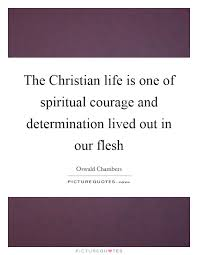 the christian life is one of spiritual courage and determination