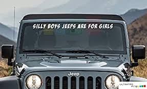 Front Windshield Front Window Decal Silly Boys Jeeps Are For Girls For Jeep Wrangler Moldings Amazon Canada