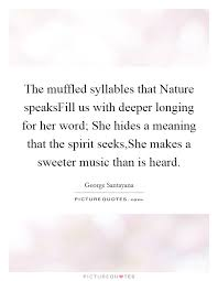 the muffled syllables that nature speaksfill us deeper