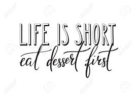 life is short eat dessert first quote lettering calligraphy
