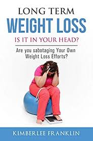 Long Term Weight Loss. Is It In Your Head?: Are you sabotaging your own  weight loss efforts? - Kindle edition by Franklin, Kimberlee. Health,  Fitness & Dieting Kindle eBooks @ Amazon.com.