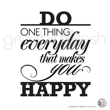 do one thing everyday that makes you happy quote wall decals