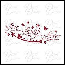 Live Every Moment Laugh Every Day Love Always Vinyl Wall Decal Decal Drama