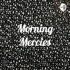 Morning Mercies • A podcast on Anchor