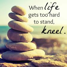 elegant when life gets too hard to stand kneel quote best life