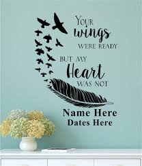 Your Wings Were Ready But My Heart Was Not Memorial With Name And Dates Vinyl Decal Wall Stickers Letters Words