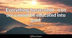 mark twain everything has its limit iron ore cannot be