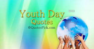 happy youth day see inspirational quotes on youth at
