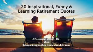 inspirational learning funny retirement quotes