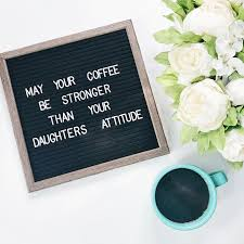 your coffee be stronger than your daughters attitude felt