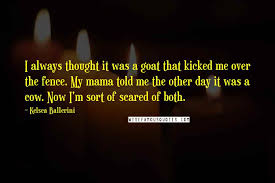 kelsea ballerini quotes i always thought it was a goat that