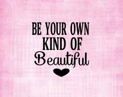 Be Your Own Kind Of Beautiful Decal Perm Vinyl Personalize Etsy