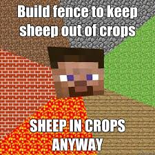 Build Fence To Keep Sheep Out Of Crops Sheep In Crops Anyway Minecraft Quickmeme