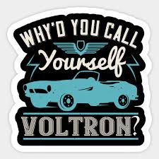 Why D You Call Yourself Voltron Hot Rod Sticker Teepublic
