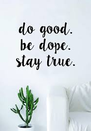 Amazon Com Do Good Be Dope Stay True Quote Wall Decal Sticker Room Art Vinyl Home Decor Inspirational Motivational Home Kitchen