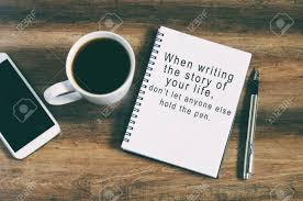 inspirational quotes when writing the story of your life don t
