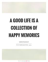 a good life is a collection of happy memories picture quotes