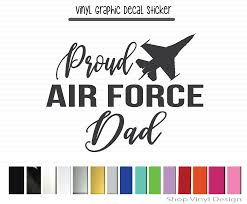Proud Air Force Dad Jet Vinyl Graphic Decal By Shop Vinyl Design Shop Vinyl Design