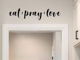 Amazon Com Story Of Home Llc Eat Pray Love Wall Decal Kitchen Quote Wall Decor Kitchen Vinyl Wall Decal Lettering Home Kitchen