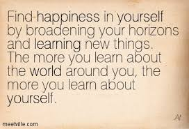find happiness in yourself by broadening your horizons and