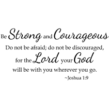 Amazon Com Newclew Be Strong And Courageous Do Not Be Afraid For The Lord Your God Will Be With You Wherever You Go Joshua 1 9 Wall Vinyl Sticker Decor Decal Bible Prayer 22wx11h