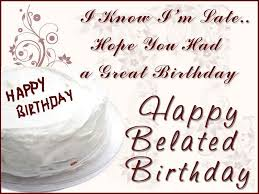 belated happy birthday quotes wishes messages happy birthday