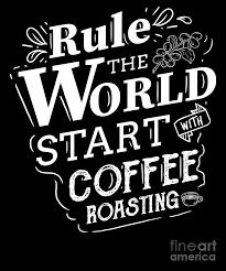 rule the world start coffee roasting roaster digital art by
