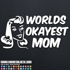Worlds Okayest Mom Car Decal Graphic Mom Window Stickers