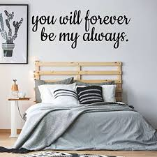 Amazon Com Love Decal You Will Forever Be My Always Vinyl Wall Decor For Bedroom Home Living Room Or Family Room Decoration Handmade
