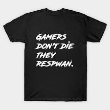 gamers quotes gamers t shirt uk