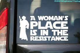 A Woman S Place Is In The Resistance Vinyl Decal Sticker 10 X 5 Resist Leia Minglewood Trading