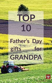 top 10 father s day gift ideas for grandpa