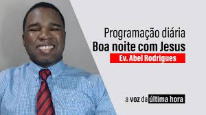 BOA NOITE COM JESUS – Ev. Abel Rodrigues - YouTube