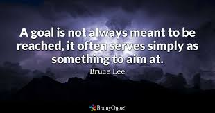 bruce lee a goal is not always meant to be reached it