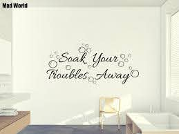 Mad World Soak Your Troubles Away Bathroom Wall Art Stickers Wall Decals Home Diy Decoration Removable Room Decor Wall Stickers Wall Stickers Aliexpress