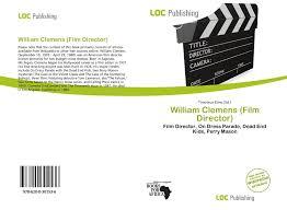 William Clemens (Film Director), 978-620-0-30153-6, 6200301530  ,9786200301536